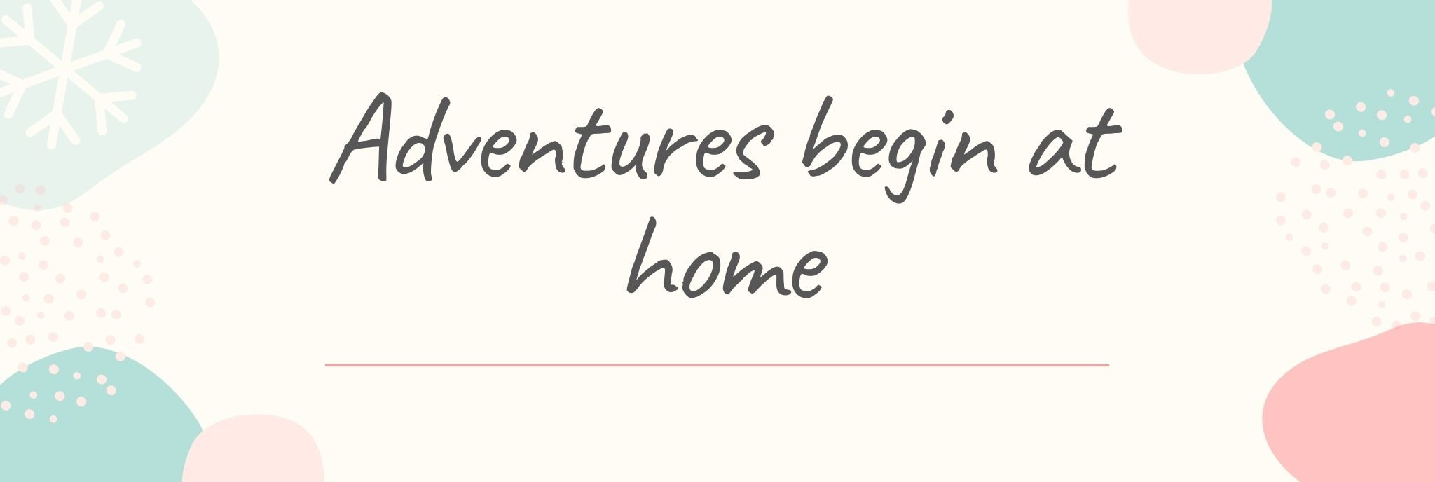 Adventures begin at home